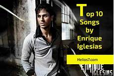 enrique iglesias songs top 10 best songs of enrique iglesias helios7