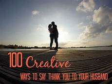 ways to say thank you to on your 100 creative ways to say thank you to your husband