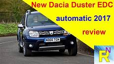 Car Review New Dacia Duster Edc Automatic 2017 Review