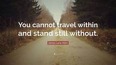 allen quote you cannot travel within and stand still without 7 wallpapers allen quote you cannot travel within and stand still without 7 wallpapers