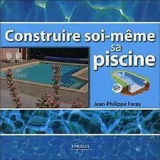 construire soi meme sa piscine construire soi m 234 me sa piscine broch 233 jean philippe