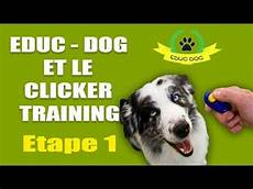 comment dresser un chien gratuit l etape 1 pour d 201 marrer le clicker avec un chien