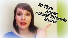10 tipps gegen schnell fettende haare