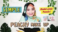 Simple Peachy Make Up Mudah Untuk Pemula Tutorial Make