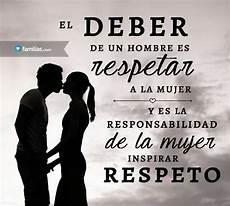 hombre que no respeta a su esposa el deber de un hombre es respetar a la mujer y es la responsabilidad de la mujer inspirar
