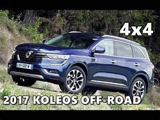 nouveau 4x4 renault 2017 renault koleos 4x4 road