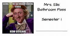 Meme Bathroom Passes by Memes In The Classroom Or Why I Let My Snark Flag Fly