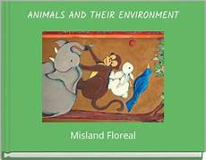 children s picture books about environment quot animals and their environment quot free books children s stories online storyjumper