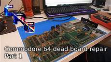 commodore 64 dead board repair part 1 youtube