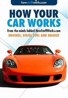 books about cars and how they work 2011 nissan quest seat position control how cars work engines diesel fuel and brakes by howstuffworks com nook book ebook barnes