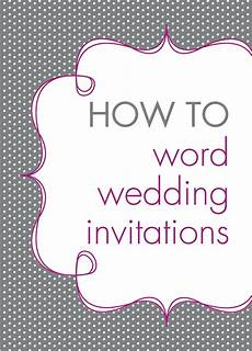 How To Word Wedding Invitation how to word wedding invitations