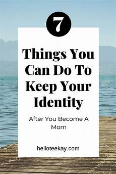 your identity as a mom is incredibly important 7 things you can do to keep your identity after you become