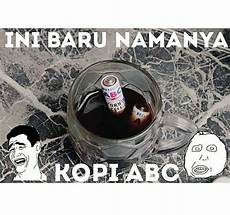 Terkeren 30 Meme Lucu Kopi Abc Gambar Gokil Dan Lucu