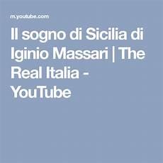 sogno di sicilia iginio massari il sogno di sicilia di iginio massari the real italia youtube