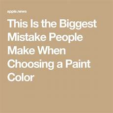 this is the mistake make when choosing a paint color diy interior decor