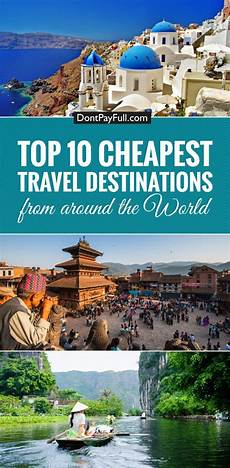 cheapest travel destinations around the worlds travel destinations and destinations