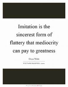 imitation is the sincerest form of flattery that mediocrity can picture quotes