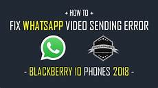 blackberry passport 2018 how to fix the error whatsapp failed to process videos