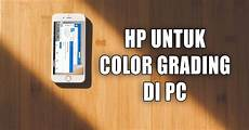 Cara Preview Color Grading Di Pc Menggunakan Hp Udinmaker