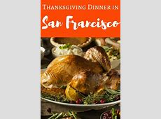 Thanksgiving Dinner in San Francisco 2017: My Top Picks