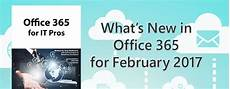 office 365 news in february what s new in office 365 for february 2017