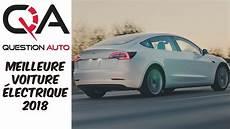 meilleur vehicule electrique meilleure voiture 201 lectrique 2018 fait un choix