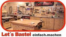 1 Werkstatttour Der Alten Werkstatt Lets Bastel