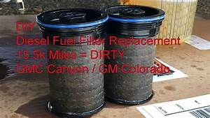 Diy Gmc Canyon Gm Colorado Diesel Fuel Filter Replacement