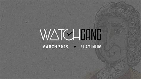 Watch Gang Platinum Tier Watches March