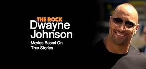 Top Dwayne 'The Rock' Johnson Movies Based on True Stories