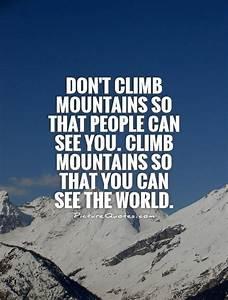 Mountain Quotes... Scale Mountain Quotes