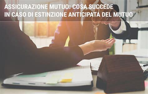 Assicurazione Mutuo Casa by Polizza Mutuo Cosa Succede In Caso Di Estinzione
