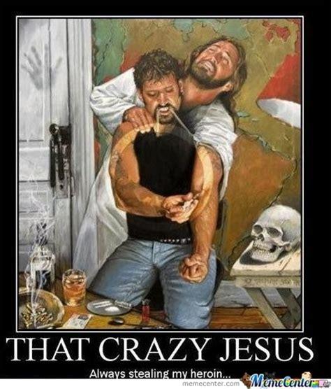 Holy Jesus Meme - crazy jesus by re tardis meme center