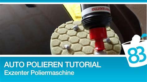 auto polieren mit auto polieren mit exzenter poliermaschine polieren f 252 r anf 228 nger polieren tutorial anleitung