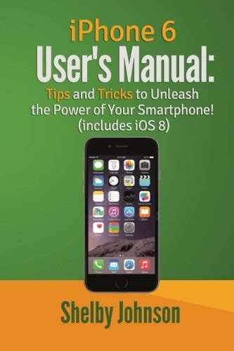 iphone 6 user manual iphone 6 user s manual tips tricks to unleash the power