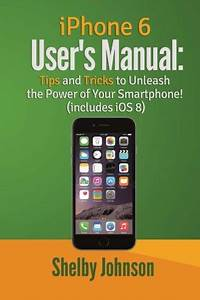 Iphone 6 User U0026 39 S Manual  Tips  U0026 Tricks To Unleash The Power