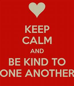 KEEP CALM AND BE KIND TO ONE ANOTHER Poster