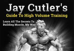 Jay Cutler U0026 39 S Guide To High Volume Training