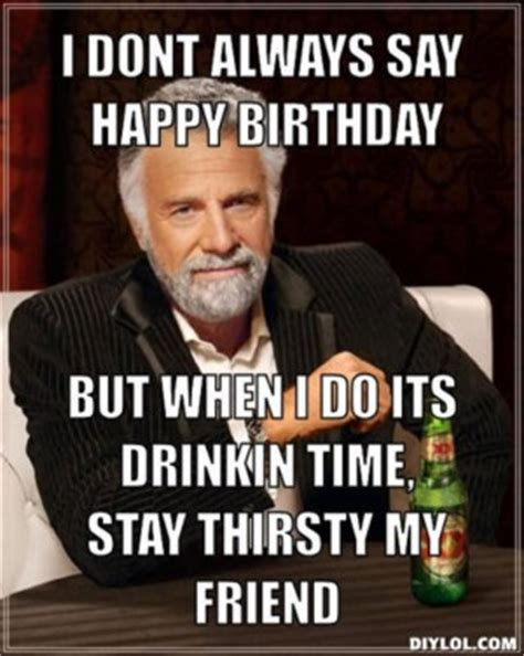 Most Interesting Man Birthday Meme - stay thirsty quotes quotesgram