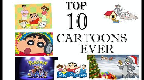 Top 10 Cartoons Ever