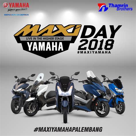 Nmax 2018 Palembang by Siapkan Dirimu Untuk Yamaha Maxi Days 2018 Di Palembang