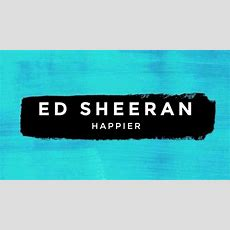 Ed Sheeran  Happier (official Music Video) [2017] Youtube