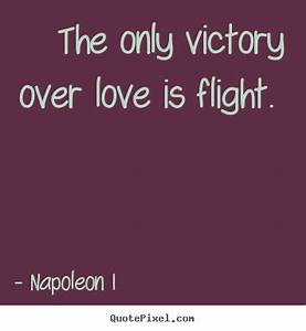 Napoleon I picture quotes - The only victory over love is ...
