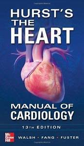 Download Free Hurst U0026 39 S The Heart Manual Of Cardiology