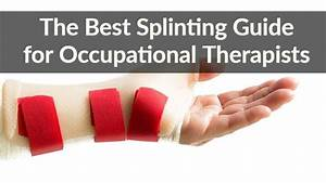 The Best Splinting Guide For Occupational Therapists