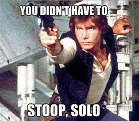 Han Solo Meme - hilarious star wars memes thought rot