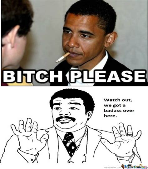 Badass Meme - watch out for badass obama by derpus123 meme center