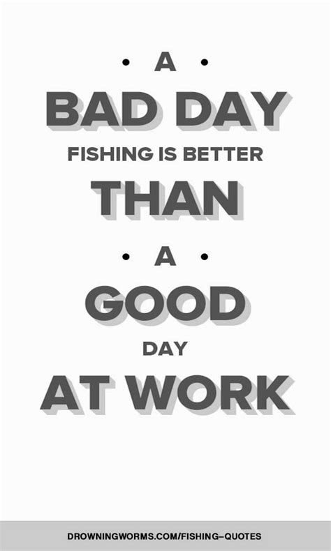 bad day fishing quote drowning worms