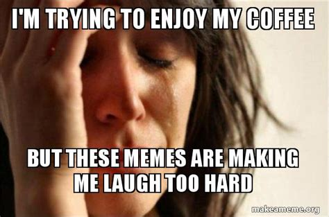 50 Funny Coffee Memes To Laugh All The Way To The Cafe Mr Coffee Maker Brewing Instructions Grounds In Bean Grinder Consumer Reports Beans Best Instant Gifts Australia Robert Timms Way To Make Latte Mr. Ecmp50