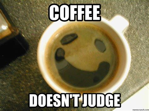 Coffee Meme - happy coffee